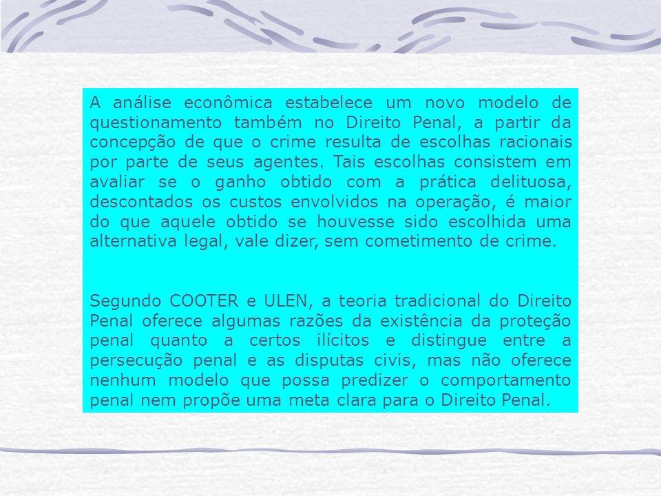 A análise econômica estabelece um novo modelo de questionamento também no Direito Penal, a partir da concepção de que o crime resulta de escolhas racionais por parte de seus agentes.