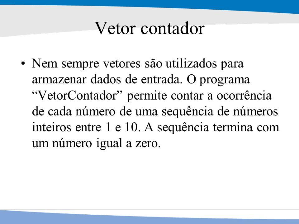 """10 Vetor contador Nem sempre vetores são utilizados para armazenar dados de entrada. O programa """"VetorContador"""" permite contar a ocorrência de cada nú"""