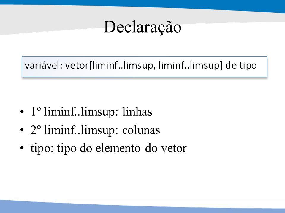 13 Declaração 1º liminf..limsup: linhas 2º liminf..limsup: colunas tipo: tipo do elemento do vetor