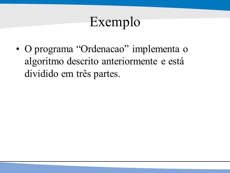 """19 Exemplo O programa """"Ordenacao"""" implementa o algoritmo descrito anteriormente e está dividido em três partes."""