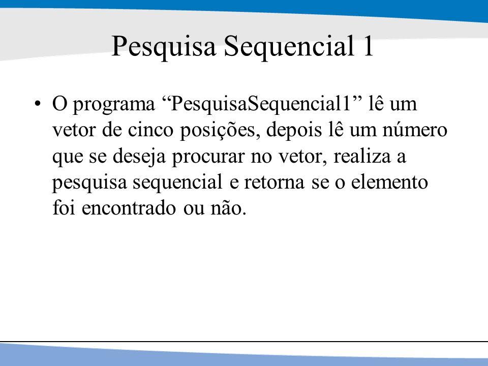 """21 Pesquisa Sequencial 1 O programa """"PesquisaSequencial1"""" lê um vetor de cinco posições, depois lê um número que se deseja procurar no vetor, realiza"""
