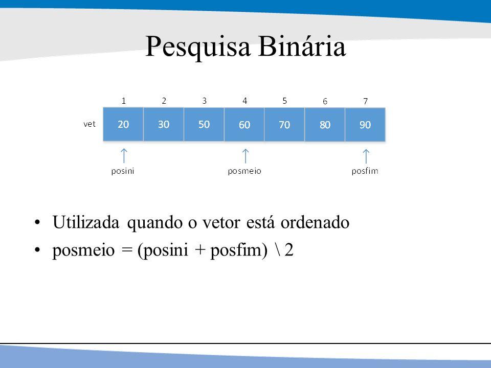23 Pesquisa Binária Utilizada quando o vetor está ordenado posmeio = (posini + posfim) \ 2