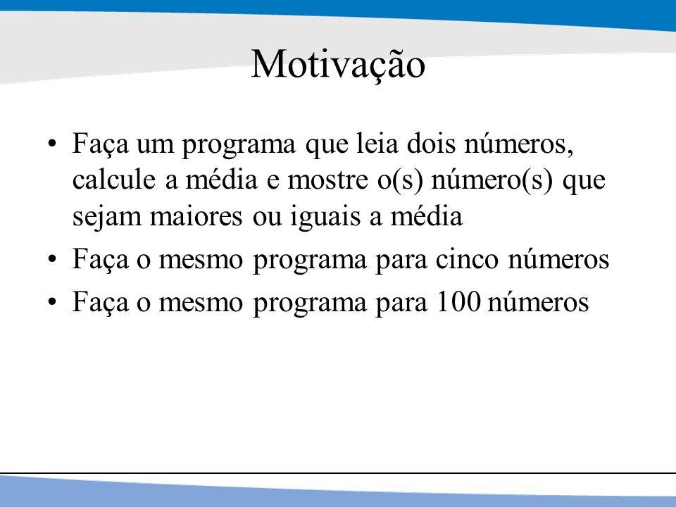 3 Motivação Faça um programa que leia dois números, calcule a média e mostre o(s) número(s) que sejam maiores ou iguais a média Faça o mesmo programa