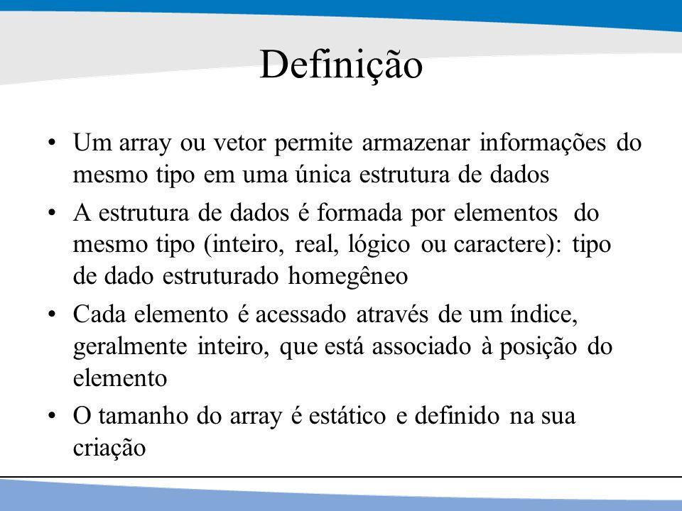 4 Definição Um array ou vetor permite armazenar informações do mesmo tipo em uma única estrutura de dados A estrutura de dados é formada por elementos