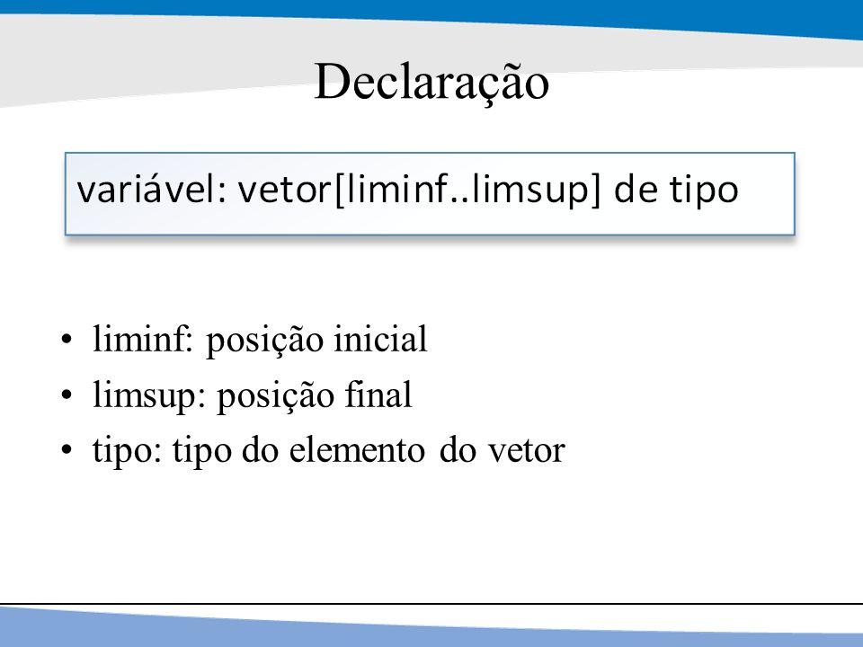 6 Declaração liminf: posição inicial limsup: posição final tipo: tipo do elemento do vetor