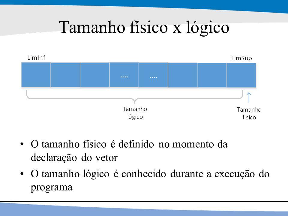 8 Tamanho físico x lógico O tamanho físico é definido no momento da declaração do vetor O tamanho lógico é conhecido durante a execução do programa
