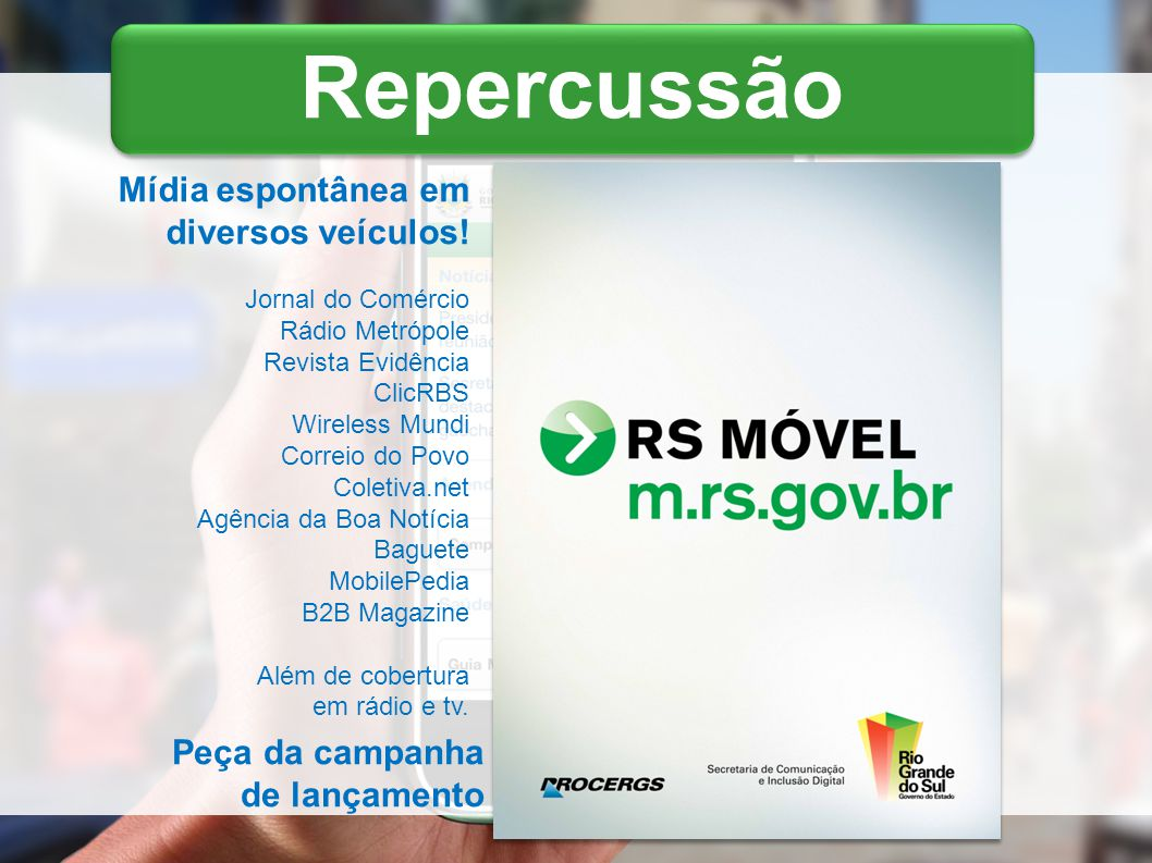 Repercussão Peça da campanha de lançamento Mídia espontânea em diversos veículos.