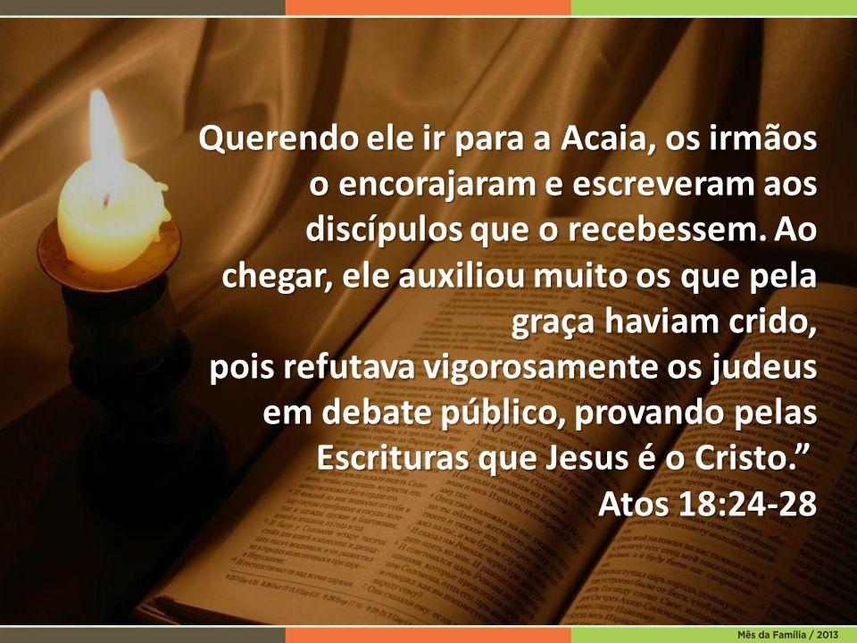 Querendo ele ir para a Acaia, os irmãos o encorajaram e escreveram aos discípulos que o recebessem. Ao chegar, ele auxiliou muito os que pela graça ha