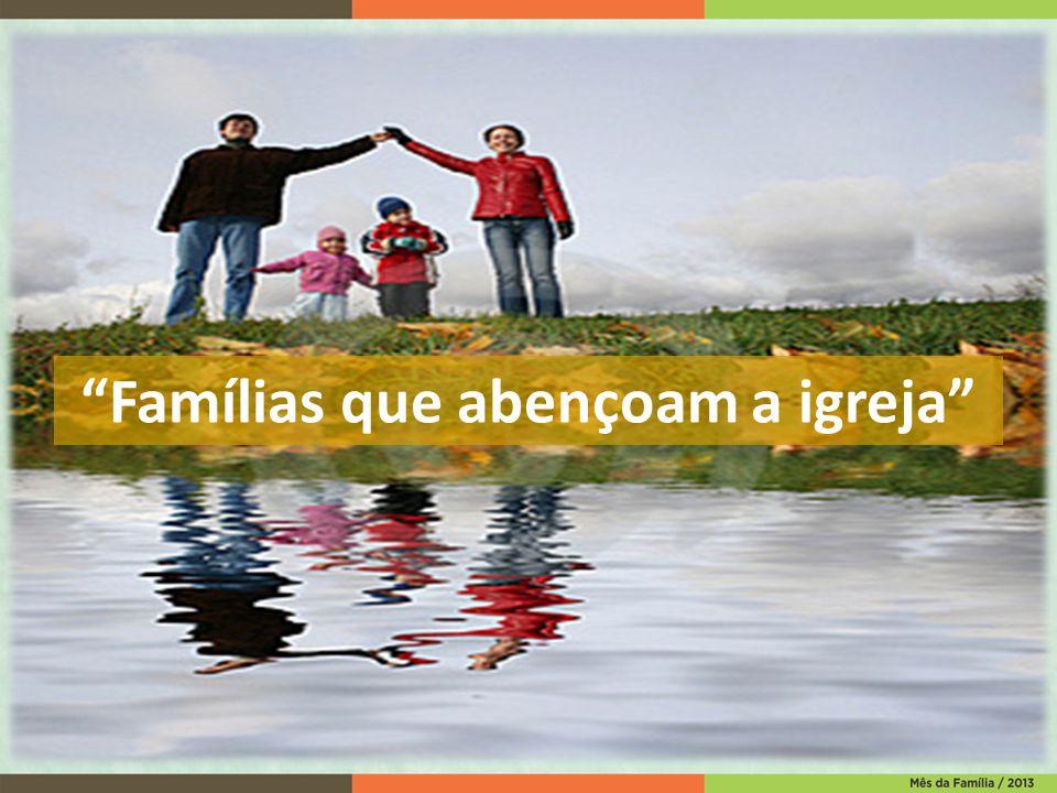 """""""Famílias que abençoam a igreja"""""""