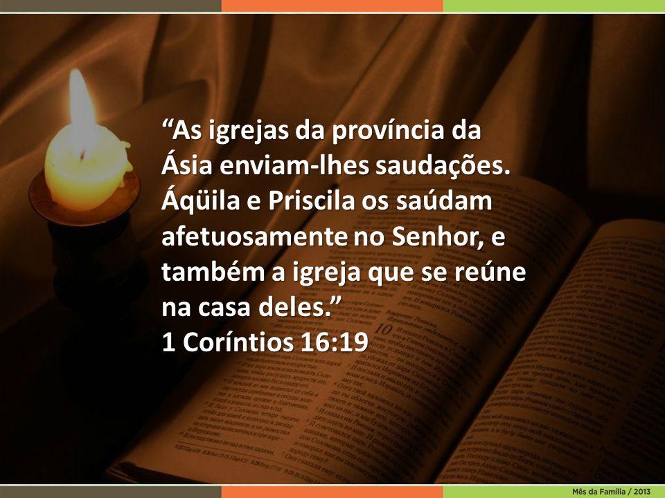 """""""As igrejas da província da Ásia enviam-lhes saudações. Áqüila e Priscila os saúdam afetuosamente no Senhor, e também a igreja que se reúne na casa de"""