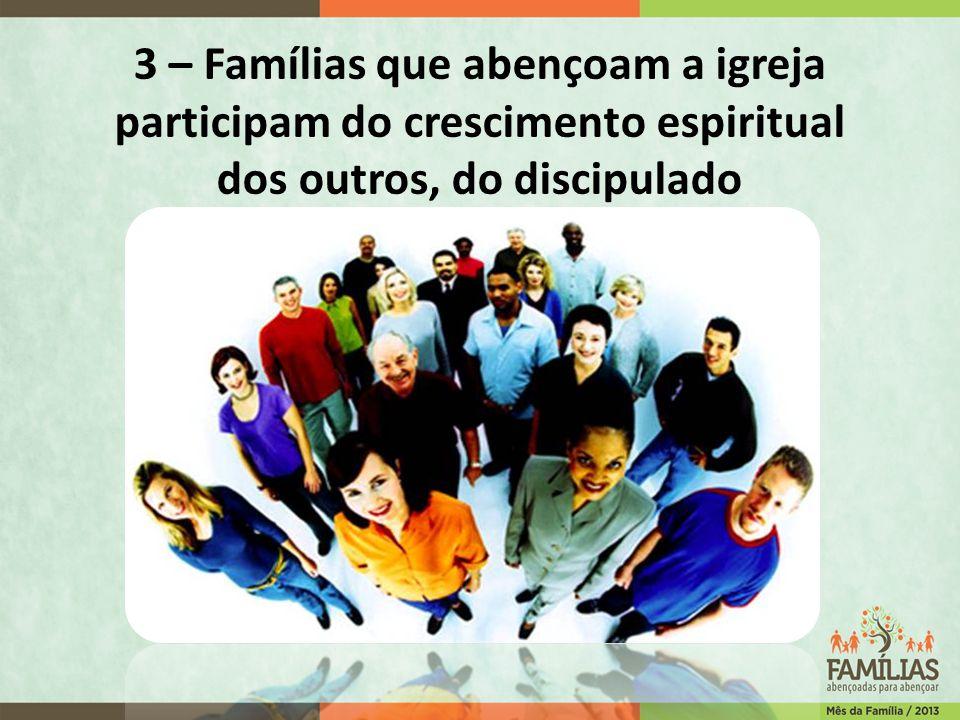 3 – Famílias que abençoam a igreja participam do crescimento espiritual dos outros, do discipulado