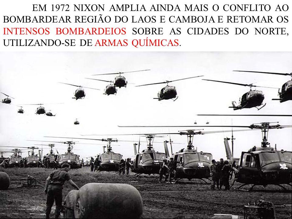 EM 1972 NIXON AMPLIA AINDA MAIS O CONFLITO AO BOMBARDEAR REGIÃO DO LAOS E CAMBOJA E RETOMAR OS INTENSOS BOMBARDEIOS SOBRE AS CIDADES DO NORTE, UTILIZA