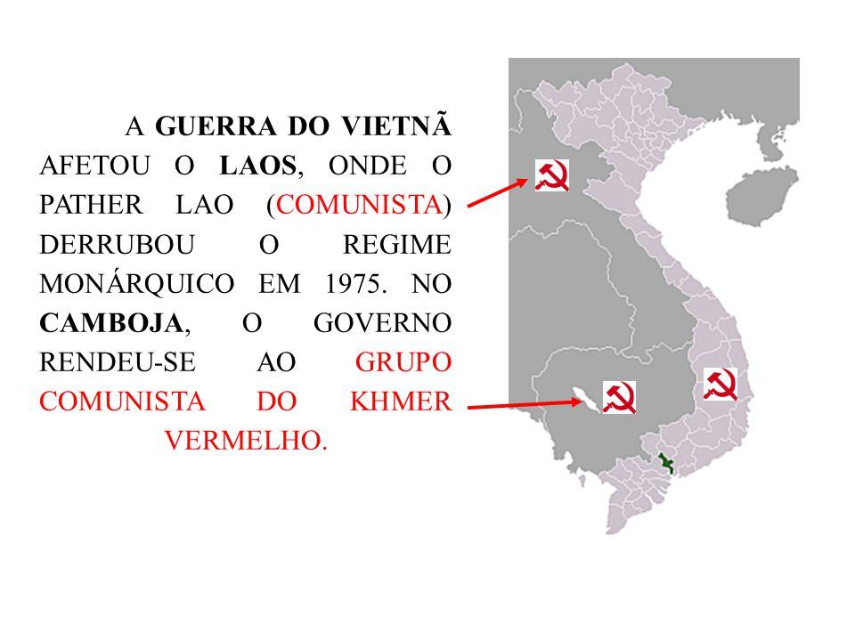 A GUERRA DO VIETNÃ AFETOU O LAOS, ONDE O PATHER LAO (COMUNISTA) DERRUBOU O REGIME MONÁRQUICO EM 1975. NO CAMBOJA, O GOVERNO RENDEU-SE AO GRUPO COMUNIS