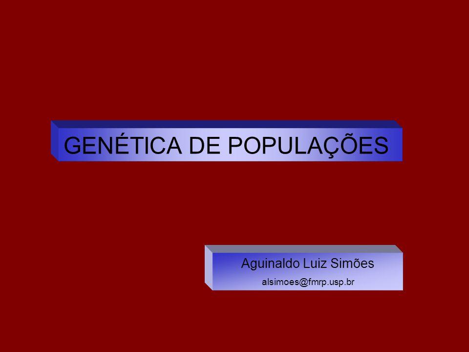 GENÉTICA DE POPULAÇÕES Aguinaldo Luiz Simões alsimoes@fmrp.usp.br