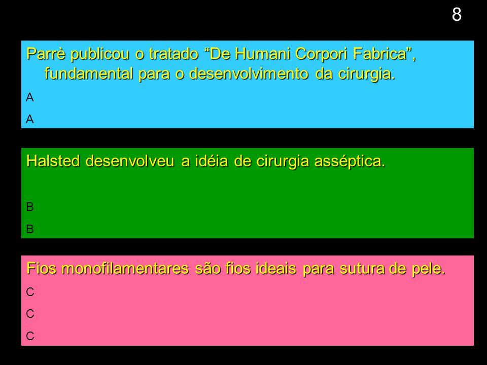 """9 Parrè publicou o tratado """"De Humani Corpori Fabrica"""", fundamental para o desenvolvimento da cirurgia. A Halsted desenvolveu a idéia de cirurgia assé"""
