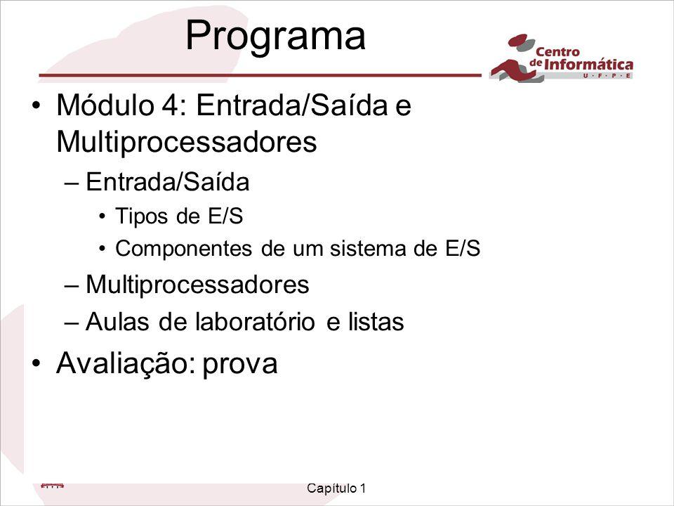 Infra-estrutura de Hardware Capítulo 1 Programa Módulo 4: Entrada/Saída e Multiprocessadores –Entrada/Saída Tipos de E/S Componentes de um sistema de E/S –Multiprocessadores –Aulas de laboratório e listas Avaliação: prova