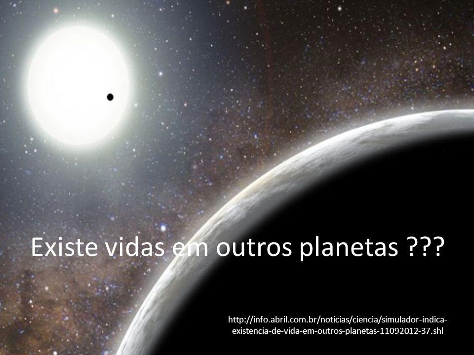 Existe vidas em outros planetas ??? http://info.abril.com.br/noticias/ciencia/simulador-indica- existencia-de-vida-em-outros-planetas-11092012-37.shl
