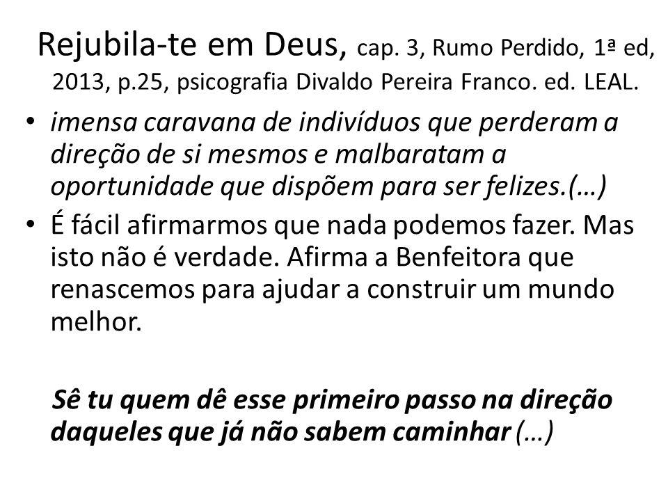 Rejubila-te em Deus, cap. 3, Rumo Perdido, 1ª ed, 2013, p.25, psicografia Divaldo Pereira Franco. ed. LEAL. imensa caravana de indivíduos que perderam