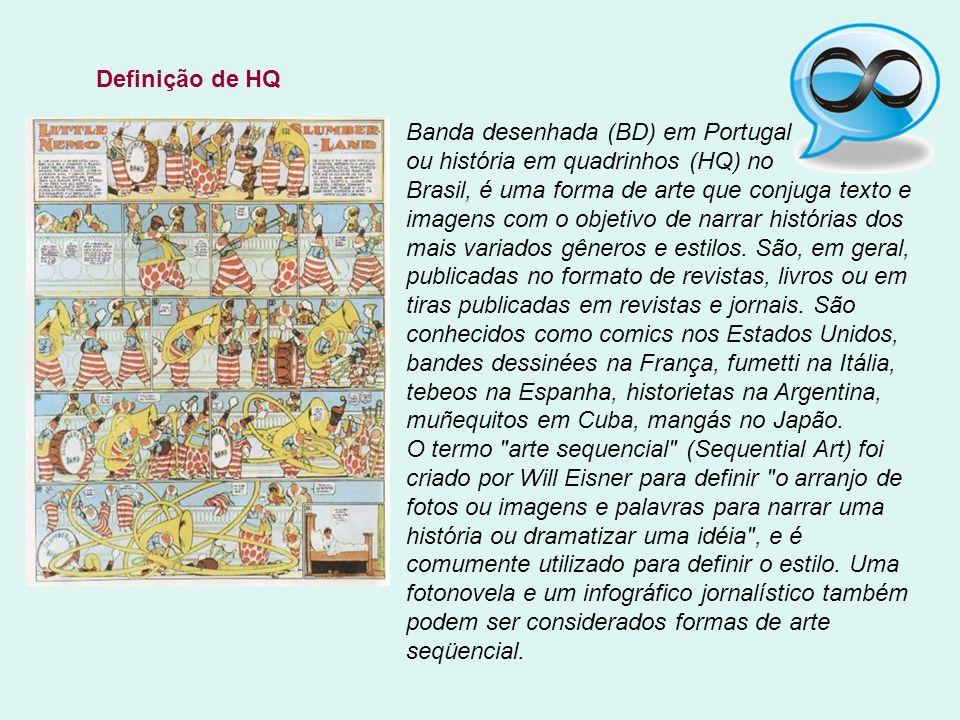 Banda desenhada (BD) em Portugal ou história em quadrinhos (HQ) no Brasil, é uma forma de arte que conjuga texto e imagens com o objetivo de narrar histórias dos mais variados gêneros e estilos.