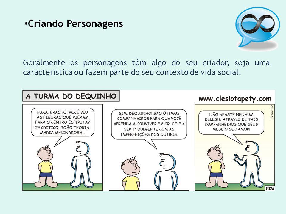 Criando Personagens Geralmente os personagens têm algo do seu criador, seja uma característica ou fazem parte do seu contexto de vida social.