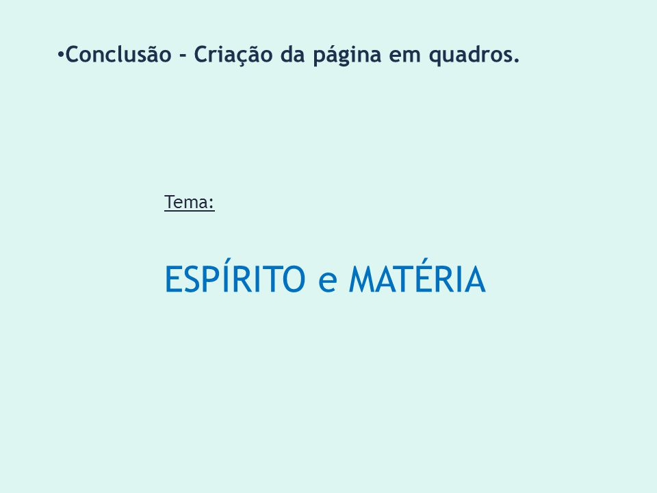 Tema: ESPÍRITO e MATÉRIA Conclusão - Criação da página em quadros.
