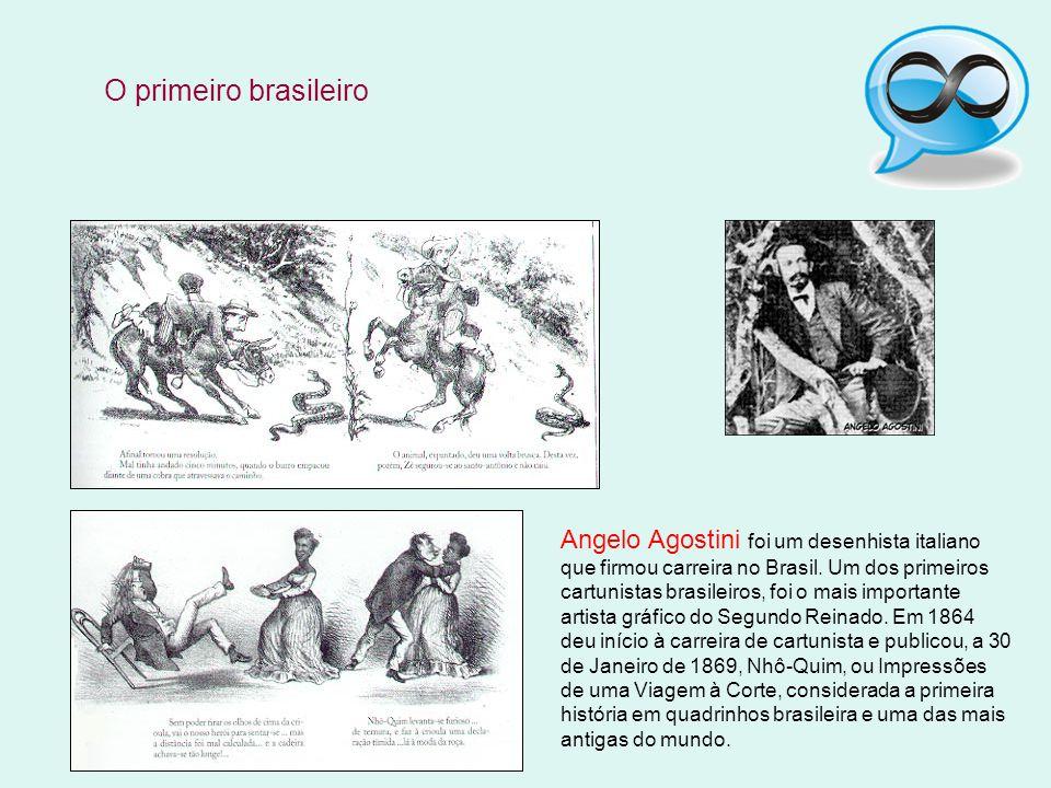 Angelo Agostini foi um desenhista italiano que firmou carreira no Brasil. Um dos primeiros cartunistas brasileiros, foi o mais importante artista gráf