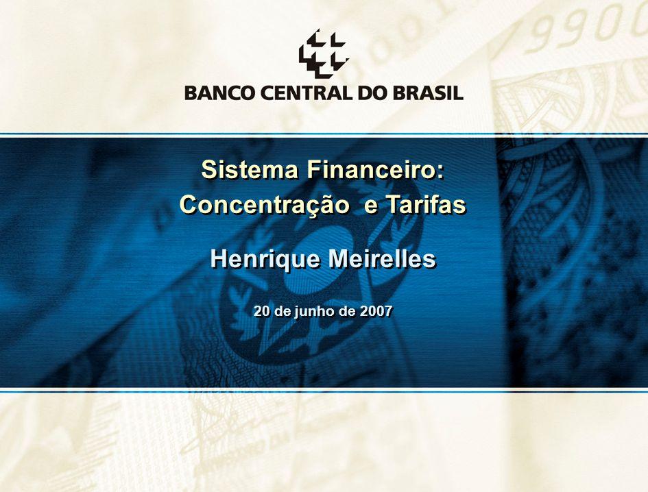 26 Sistema Financeiro: Concentração e Tarifas Henrique Meirelles 20 de junho de 2007 Sistema Financeiro: Concentração e Tarifas Henrique Meirelles 20 de junho de 2007