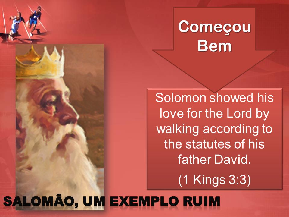 Solomon showed his love for the Lord by walking according to the statutes of his father David. (1 Kings 3:3) Solomon showed his love for the Lord by w