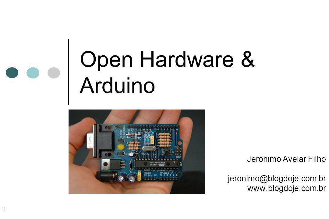 1 Open Hardware & Arduino Jeronimo Avelar Filho jeronimo@blogdoje.com.br www.blogdoje.com.br