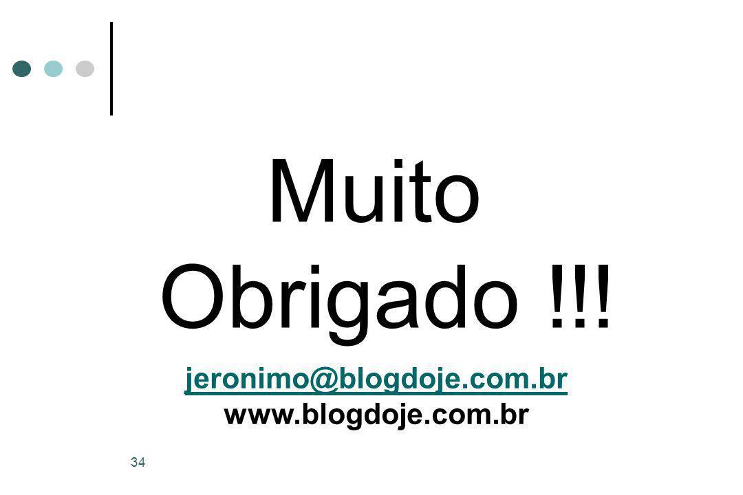 34 Muito Obrigado !!! jeronimo@blogdoje.com.br www.blogdoje.com.br