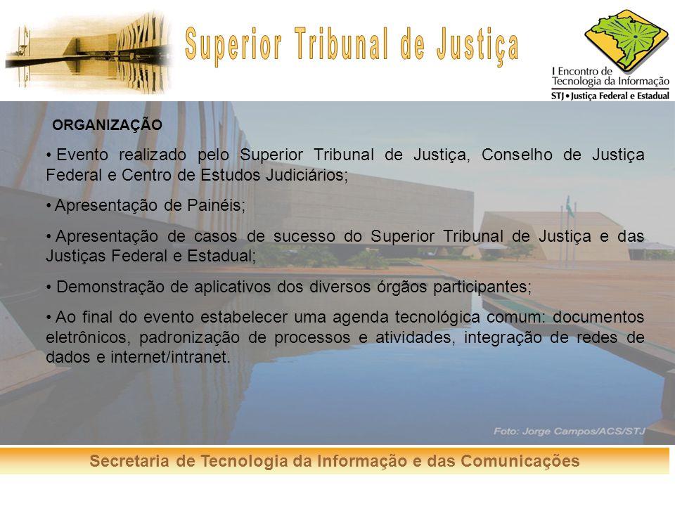 Secretaria de Tecnologia da Informação e das Comunicações ORGANIZAÇÃO Evento realizado pelo Superior Tribunal de Justiça, Conselho de Justiça Federal