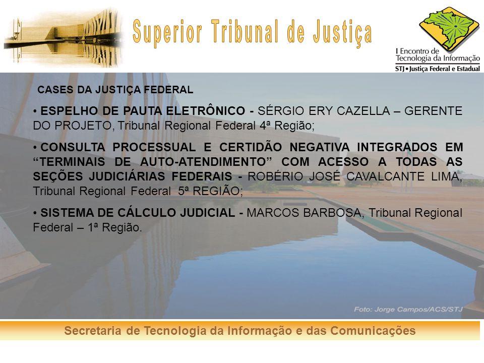 Secretaria de Tecnologia da Informação e das Comunicações CASES DA JUSTIÇA FEDERAL ESPELHO DE PAUTA ELETRÔNICO - SÉRGIO ERY CAZELLA – GERENTE DO PROJE