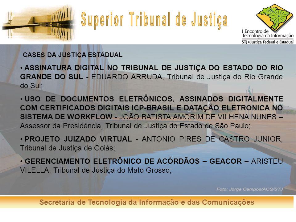 Secretaria de Tecnologia da Informação e das Comunicações CASES DA JUSTIÇA ESTADUAL ASSINATURA DIGITAL NO TRIBUNAL DE JUSTIÇA DO ESTADO DO RIO GRANDE