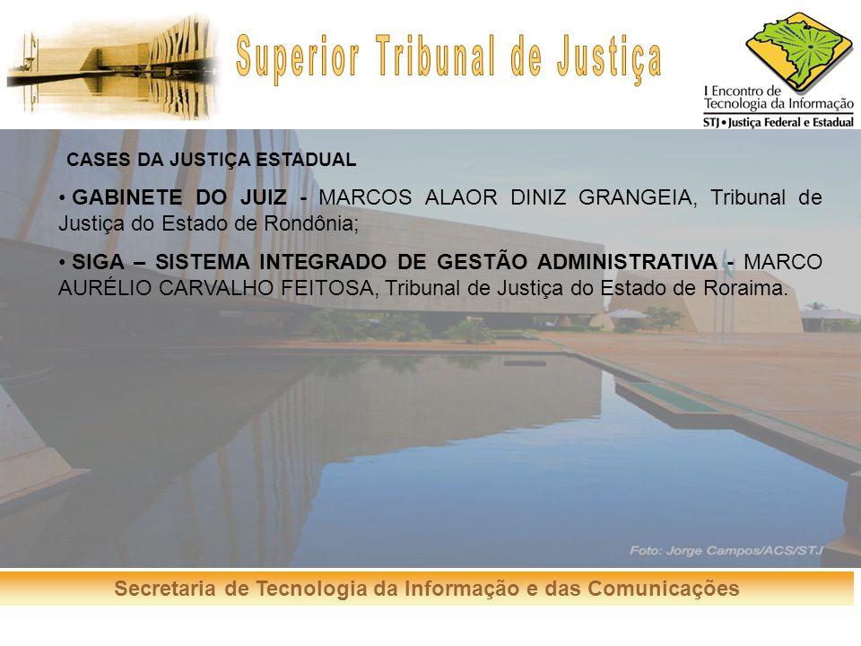 Secretaria de Tecnologia da Informação e das Comunicações CASES DA JUSTIÇA ESTADUAL GABINETE DO JUIZ - MARCOS ALAOR DINIZ GRANGEIA, Tribunal de Justiç