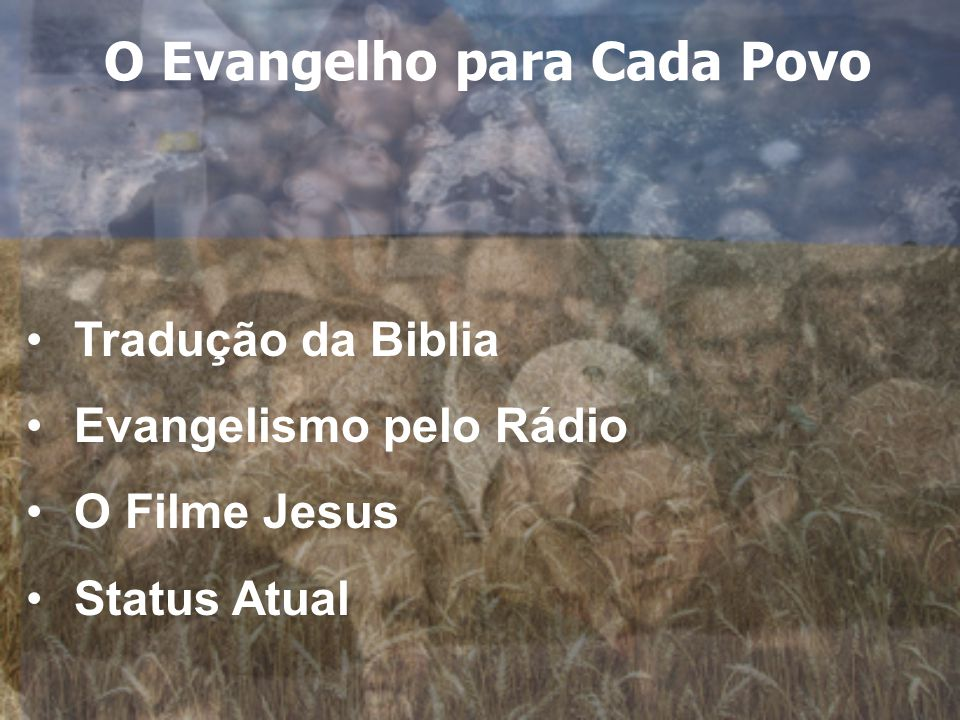Tradução da Biblia Evangelismo pelo Rádio O Filme Jesus Status Atual O Evangelho para Cada Povo