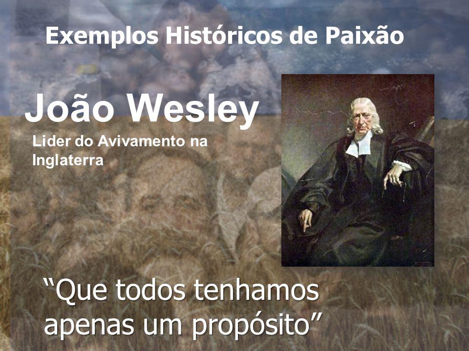 João Wesley Que todos tenhamos apenas um propósito Lider do Avivamento na Inglaterra Exemplos Históricos de Paixão