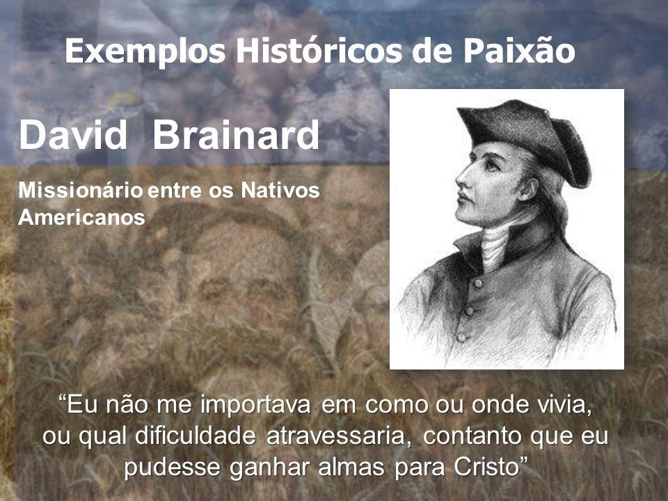 David Brainard Eu não me importava em como ou onde vivia, ou qual dificuldade atravessaria, contanto que eu pudesse ganhar almas para Cristo Missionário entre os Nativos Americanos Exemplos Históricos de Paixão