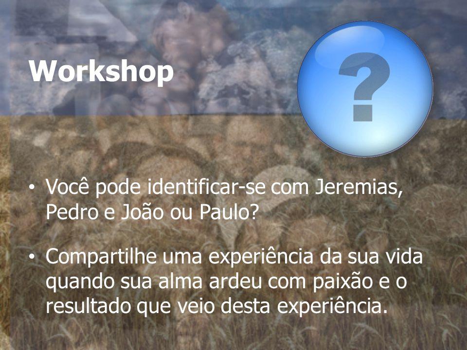 Você pode identificar-se com Jeremias, Pedro e João ou Paulo.