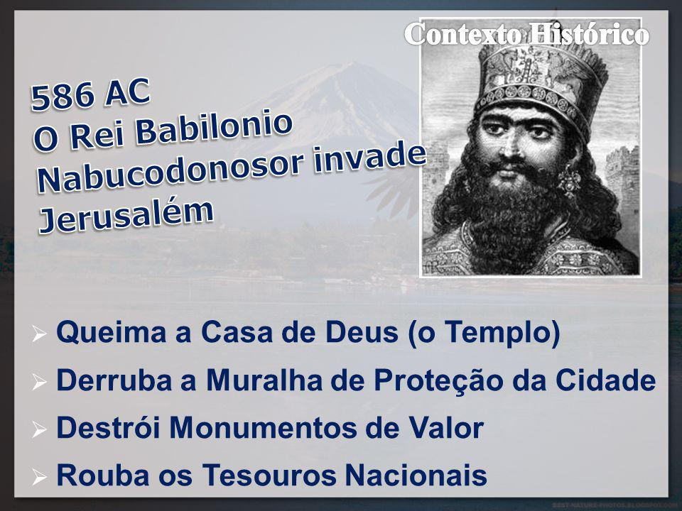  Queima a Casa de Deus (o Templo)  Derruba a Muralha de Proteção da Cidade  Destrói Monumentos de Valor  Rouba os Tesouros Nacionais