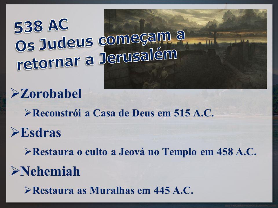  Zorobabel  Reconstrói a Casa de Deus em 515 A.C.