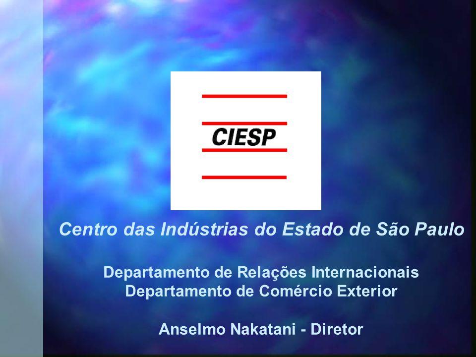 Centro das Indústrias do Estado de São Paulo Departamento de Relações Internacionais Departamento de Comércio Exterior Anselmo Nakatani - Diretor