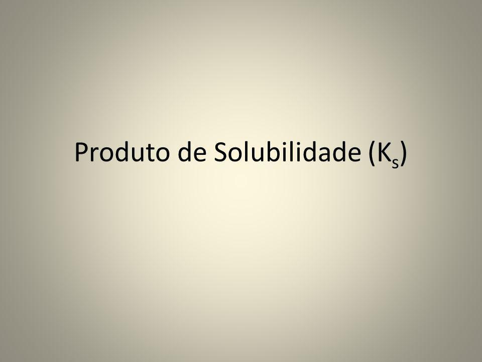 Produto de Solubilidade (K s )