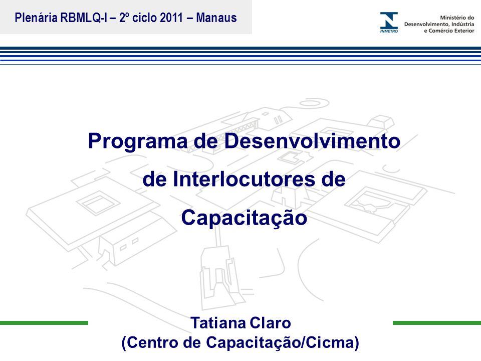 Marca do evento Tatiana Claro (Centro de Capacitação/Cicma) Programa de Desenvolvimento de Interlocutores de Capacitação Plenária RBMLQ-I – 2º ciclo 2
