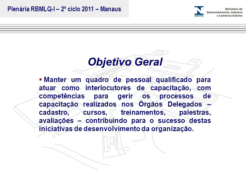Marca do evento Objetivo Geral  Manter um quadro de pessoal qualificado para atuar como interlocutores de capacitação, com competências para gerir os