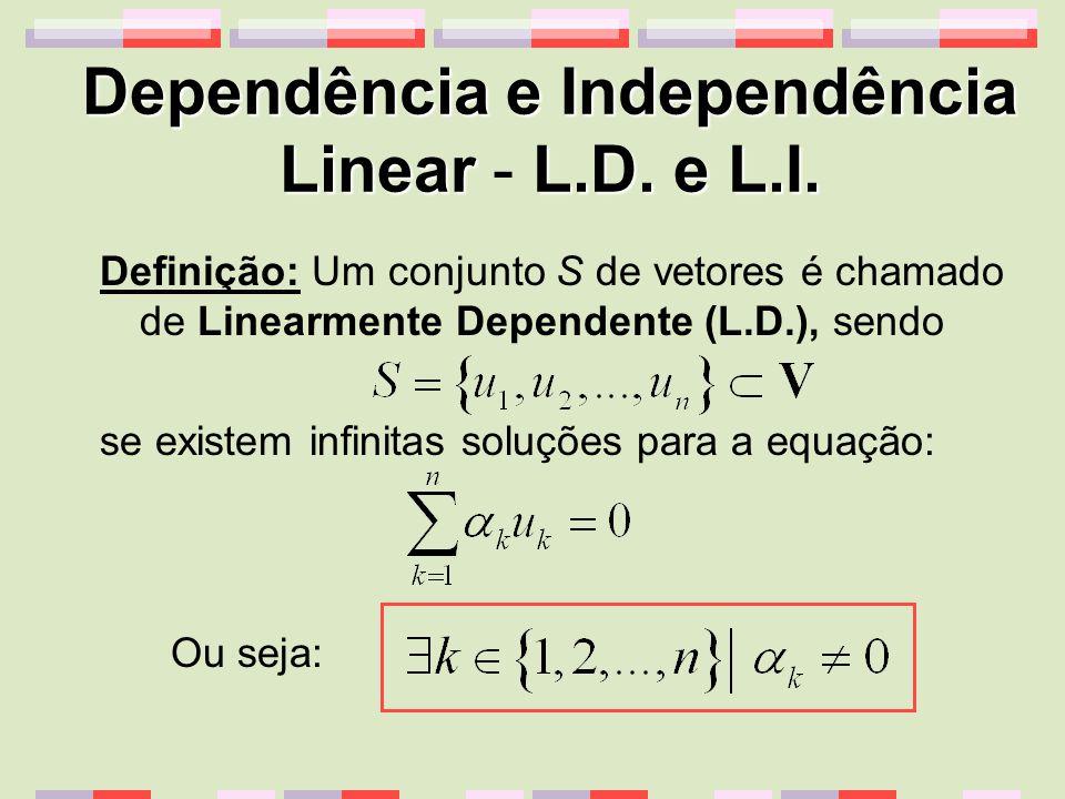 Dependência e Independência LinearL.D. e L.I. Dependência e Independência Linear - L.D. e L.I. Definição: Um conjunto S de vetores é chamado de Linear