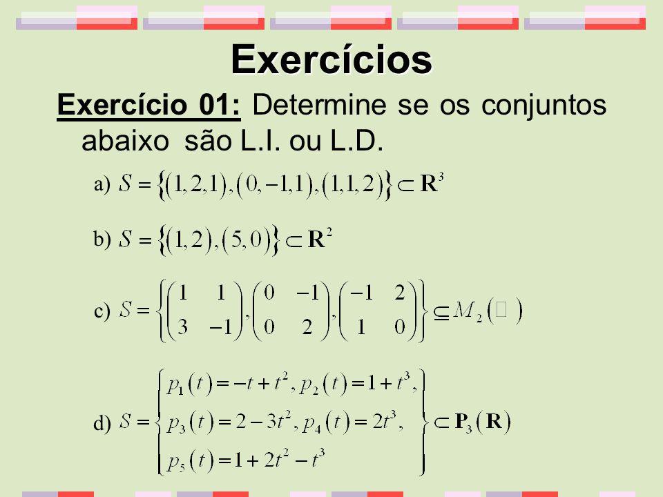 Exercícios Exercício 01: Determine se os conjuntos abaixo são L.I. ou L.D. a) b) c) d)