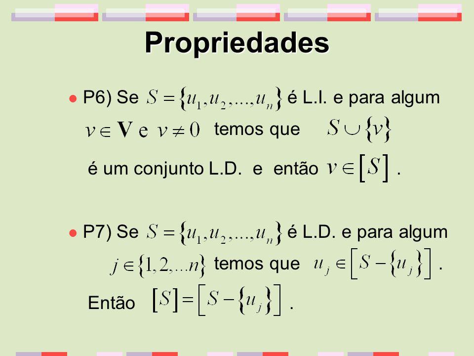 Propriedades P6) Se é L.I. e para algum temos que é um conjunto L.D. e então. temos que. Então. P7) Se é L.D. e para algum