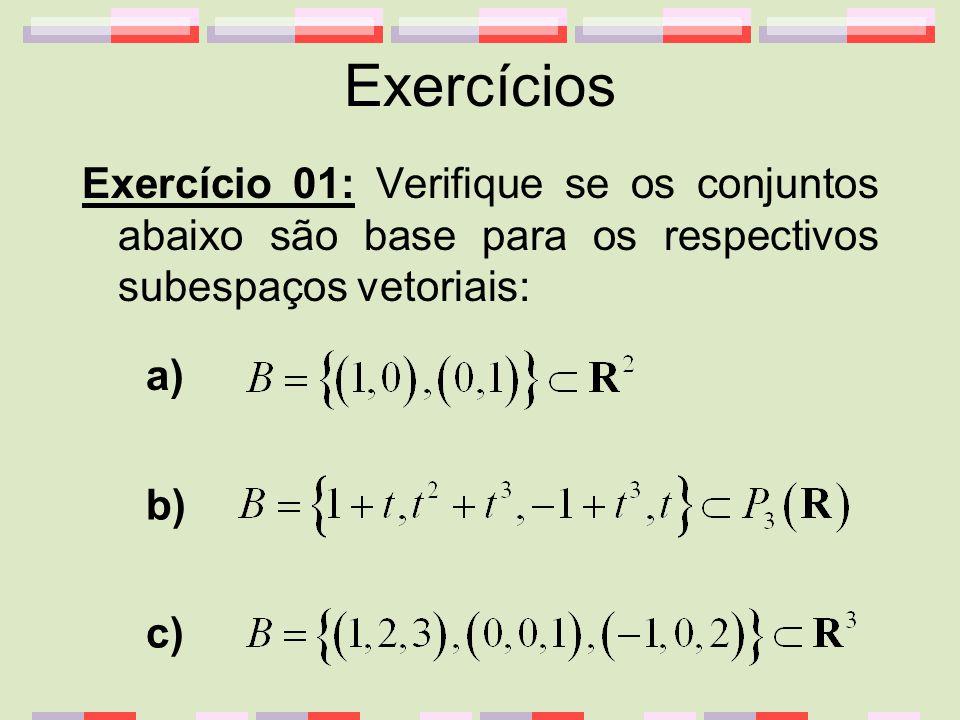 Exercícios Exercício 01: Verifique se os conjuntos abaixo são base para os respectivos subespaços vetoriais: a) b) c)