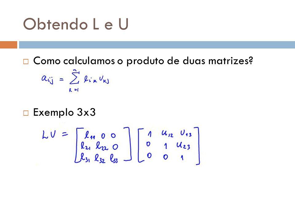 Obtendo L e U  Como calculamos o produto de duas matrizes?  Exemplo 3x3