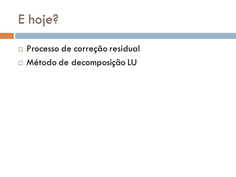 E hoje?  Processo de correção residual  Método de decomposição LU